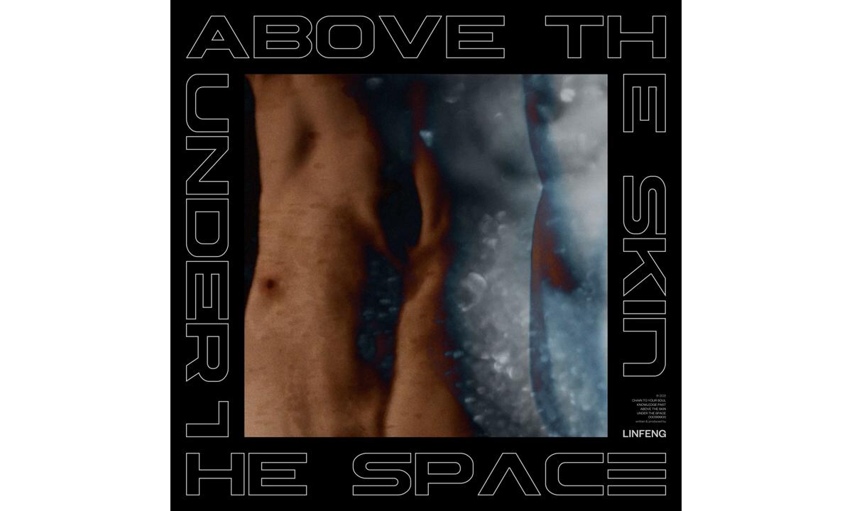 独立音乐人 Linfeng 最新专辑《ABOVE THE SKIN, UNDER THE SPACE》正式发布